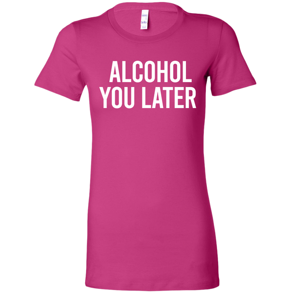 Alcohol You Later Women's Fit T-shirt