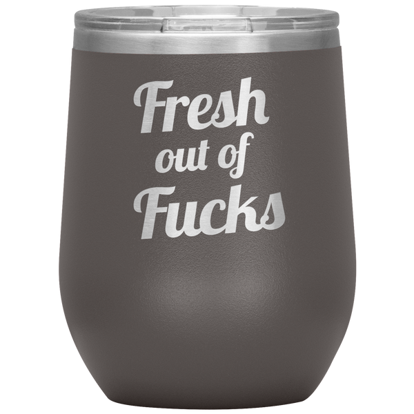 Fresh Out Of Fucks Wine Tumbler