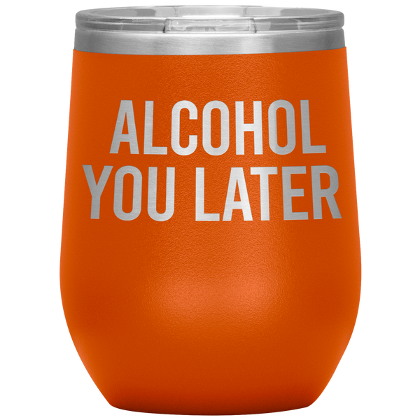 Alcohol You Later Wine Tumbler