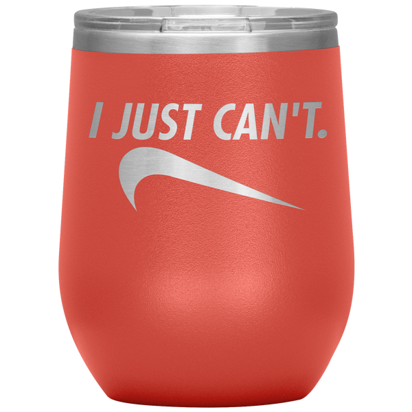 I Just Can't Wine Tumbler