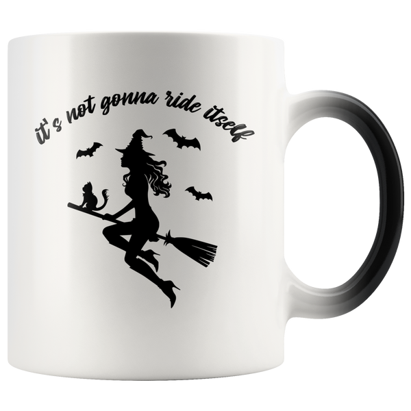 It's Not Gonna Ride Itself Magic Mug