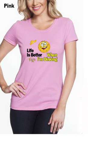 Life is Better When I'm Dinking WOMEN'S 50/50 POLY/COTTON TEE