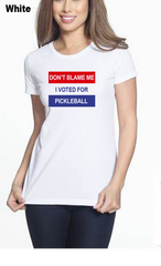 Don't Blame Me I Voted For Pickleball 2 WOMEN'S 50/50 POLY/COTTON TEE