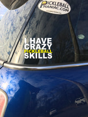 I Have Crazy Pickleball Skills Two Color Vinyl Decal 4 inch Wide