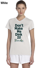 Don't Make Me Dink It Ladies' New Balance Ndurance Athletic V‑Neck Tee