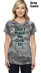 Don't Make Me Dink It! Ladies Champion Camo Colors Athletic Workout Tee