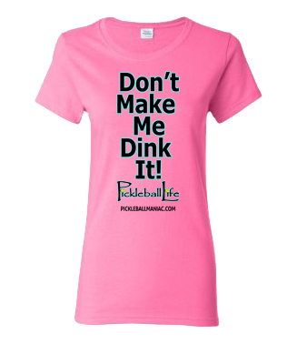 DON'T MAKE ME DINK IT PICKLEBALL LIFE WOMEN'S COTTON TEE