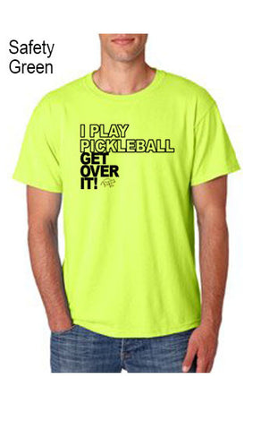 I Play Pickleball Get Over It POLY/COTTON UNISEX TEE