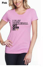 I Play Pickleball Get Over It WOMEN'S 50/50 POLY/COTTON TEE
