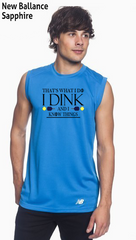 I Dink and I Know Things Men's New Balance Ndurance Sleeveless Tee