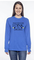 I Dink and I Know Things Jerzzies Performance Unisex Long Sleeve Tee