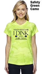 I Dink and I Know Things Ladies Champion Camo Colors Athletic Workout Tee