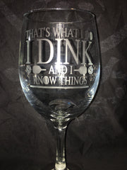 It's What I Do I Dink and I Know Things 30oz Stemmed Etched Wine Glass