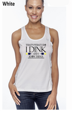 I Dink and I Know Things Ladies' New Balance Performance Quick Dry Singlet Tank