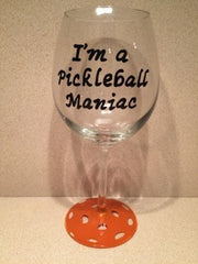 I'M A PICKLEBALL MANIAC WINE GLASS