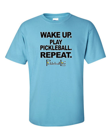 WAKE UP. PLAY PICKLEBALL. REPEATE Short sleeve t-shirt