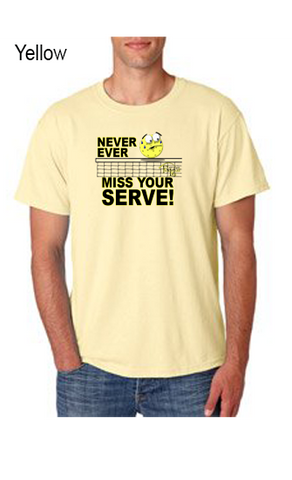 Never Ever Miss Your Serve 50/50 POLY/COTTON UNISEX TEE