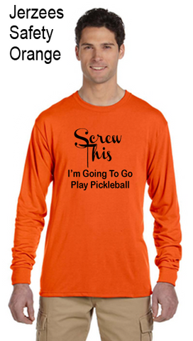 Screw This I'm Going To Go Play Pickleball Jerzzies Performance Unisex Long Sleeve Tee
