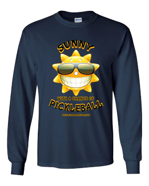 SUNNY WITH A CHANCE OF PICKLEBALL LONG SLEEVE SHIRT