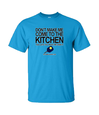 DON'T MAKE ME COME TO THE KITCHEN COTTON TEE