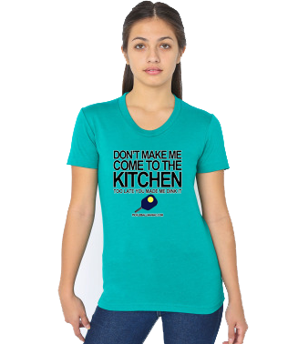 DON'T MAKE ME COME TO THE KITCHEN WOMEN'S DEEP NECK TEE