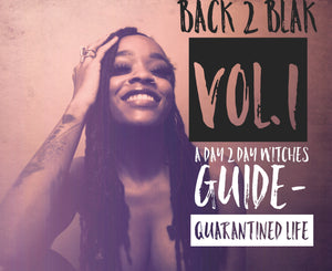 BACK 2 BLAK VOL.1- A DAY 2 DAY WITCHES GUIDE-QUARANTINED LIFE