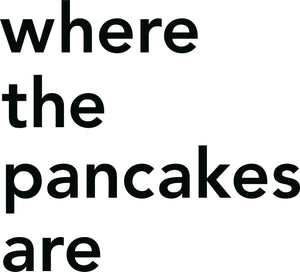 Where the pancakes are