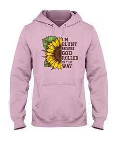 I'm Blunt God Rolled Me That Way Sunflower Hippie T-shirt & Hoodie