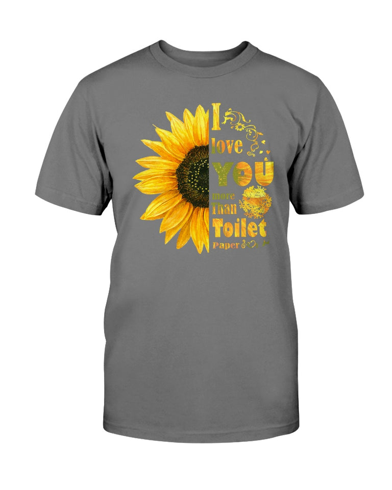 I love your More than Toilet Paper Funny Sunflower Quarantine T-shirt & Hoodie