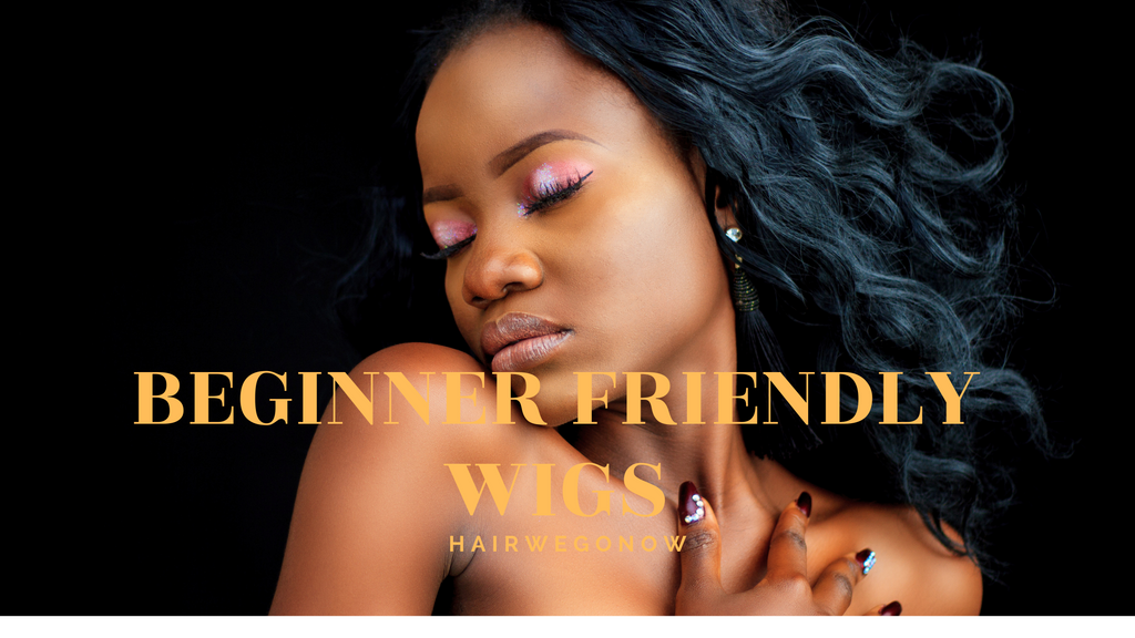 What is a Beginner Friendly Wig?