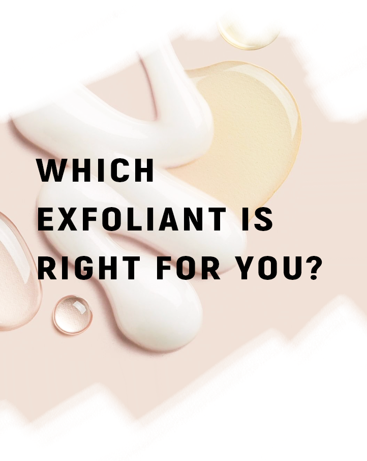 which exfoliant is best for you?