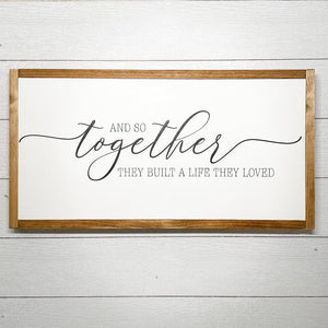 And So Together They Built A Life They Loved | 13 x 25 Sign