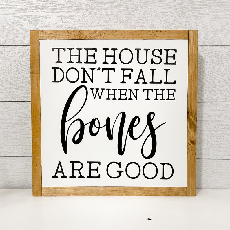 The House Don't Fall When the Bones are Good Wood | 13 x 13 Sign