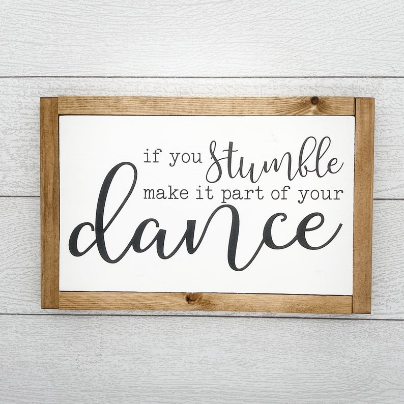 If You Stumble Make It Part of Your Dance | 13 x 8 Sign