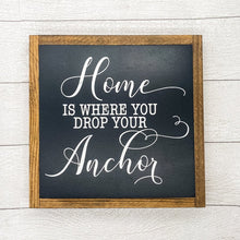 Load image into Gallery viewer, Home is Where You Drop Your Anchor | 13 x 13 Sign