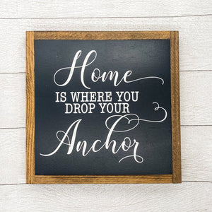 Home is Where You Drop Your Anchor | 13 x 13 Sign
