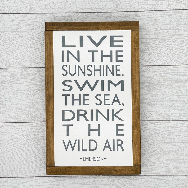 Live in the Sunshine Swim the Sea Drink the Wild Air | 13 x 8 Sign