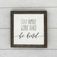 Load image into Gallery viewer, Stay Humble Work Hard Be Kind | 8 x 8 Sign