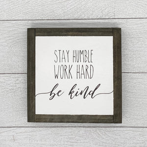 Stay Humble Work Hard Be Kind | 8 x 8 Sign