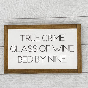 True Crime, Glass of Wine, Bed by Nine | 13 x 8 Sign