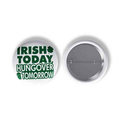 Irish Today, Hungover Tomorrow Button