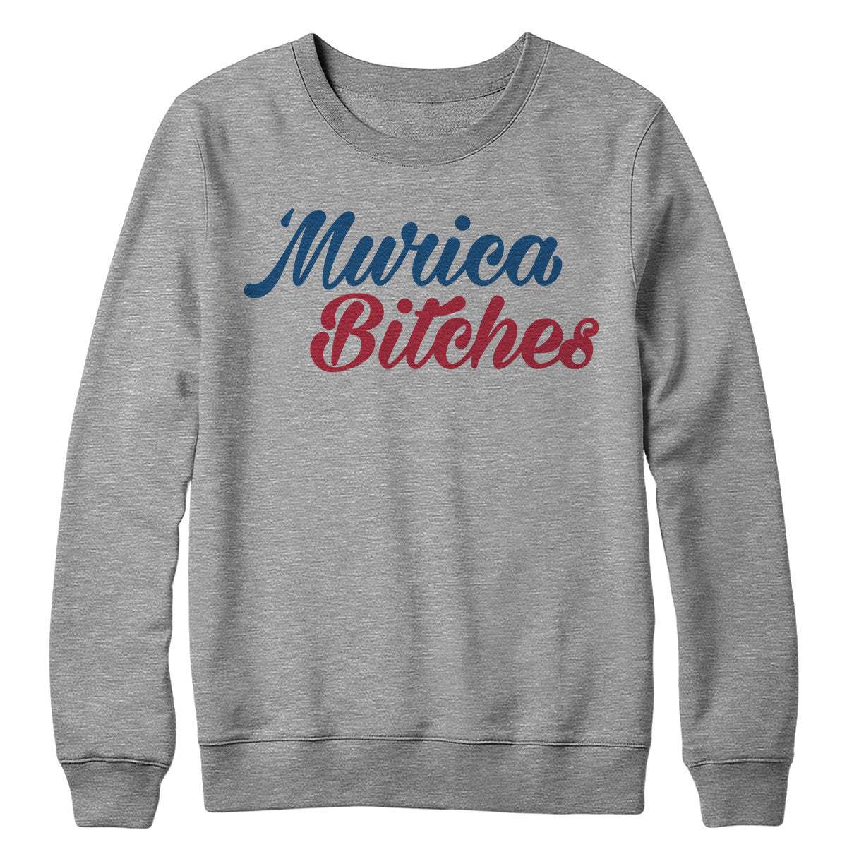Murica Bitches Crewneck
