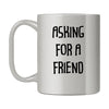 Asking For A Friend Mug