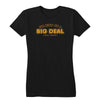 Big Deal Women's Tee