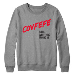 Covfefe Rules Everything Around Me Crewneck