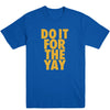 Do It For The Yay Men's Tee