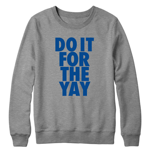 Do It For The Yay Crewneck