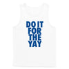 Do It For The Yay Tank Top