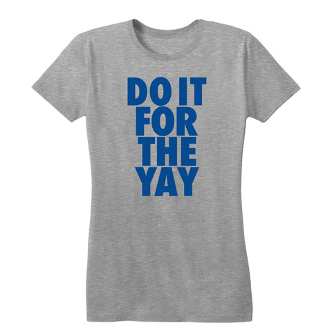 Do It For The Yay Women's Tee