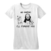 I'll Forgive You Women's Tee
